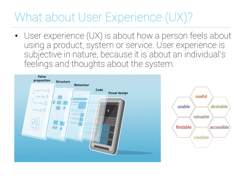What about User Experience (UX)? • User experi...