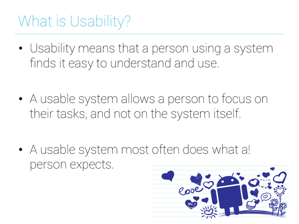 What is Usability? • Usability means that a pe...
