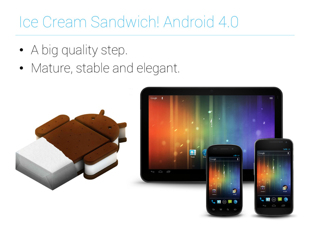 Ice Cream Sandwich! Android 4.0 • A big qualit...