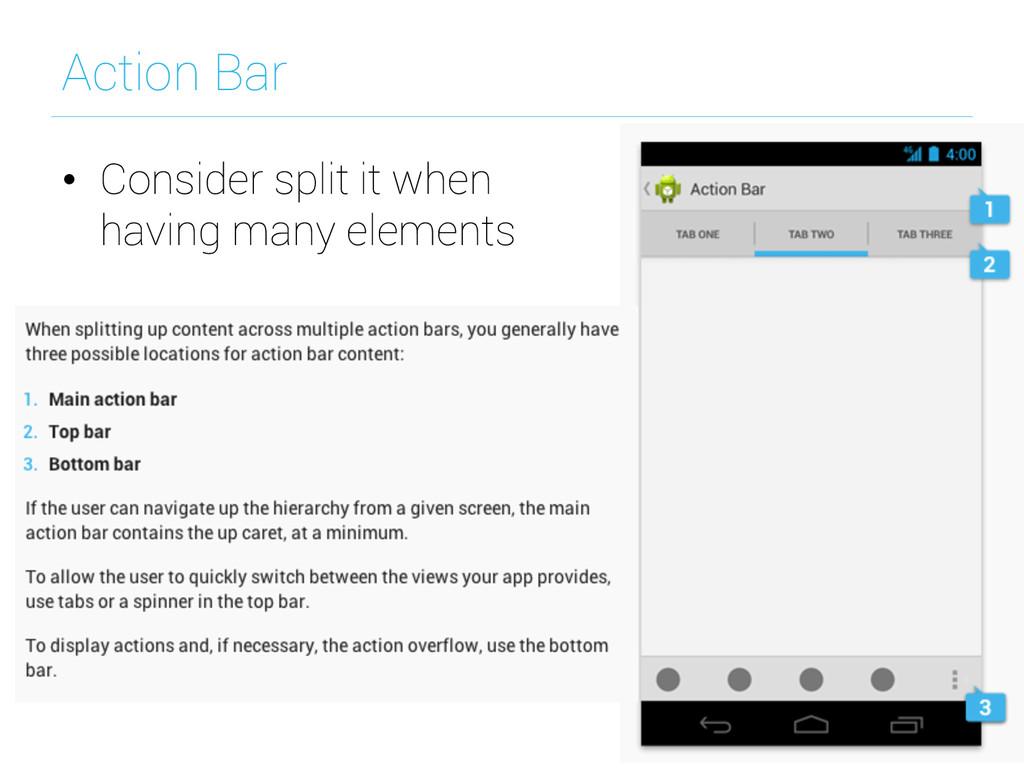 Action Bar • Consider split it when having man...
