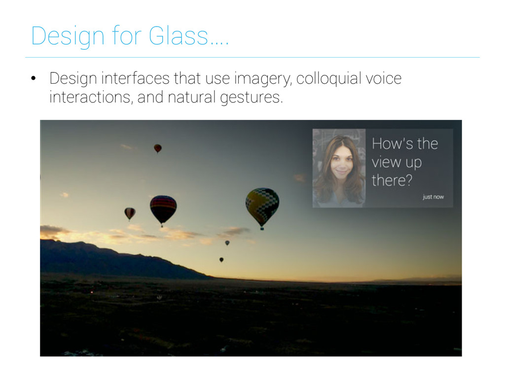 Design for Glass…. • Design interfaces that us...