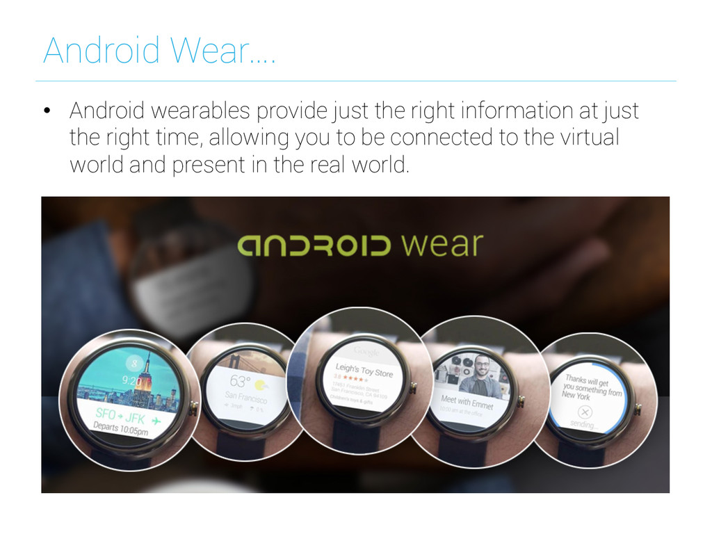 Android Wear…. • Android wearables provide jus...