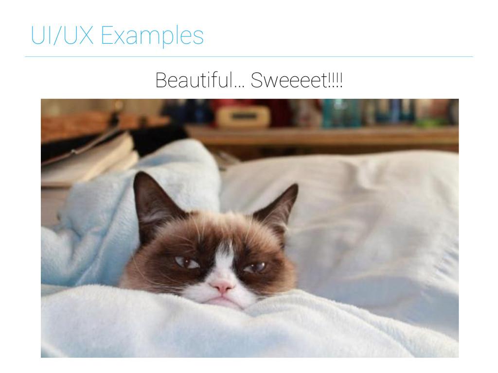 UI/UX Examples Beautiful… Sweeeet!!!!