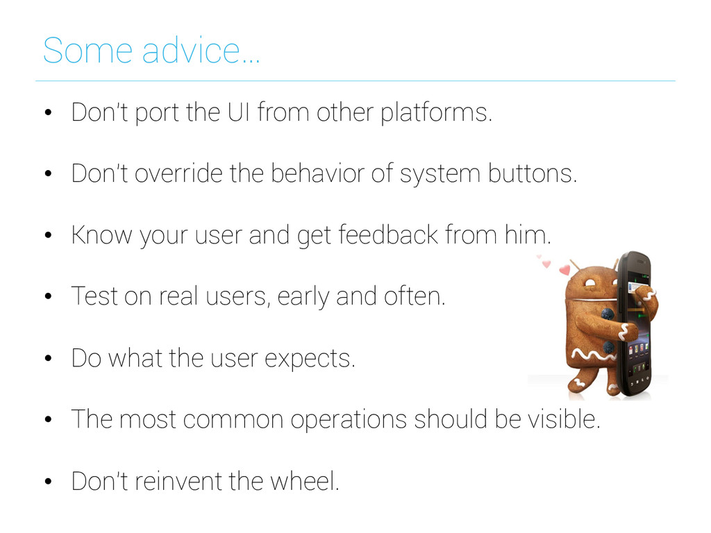 Some advice… • Don't port the UI from other pl...