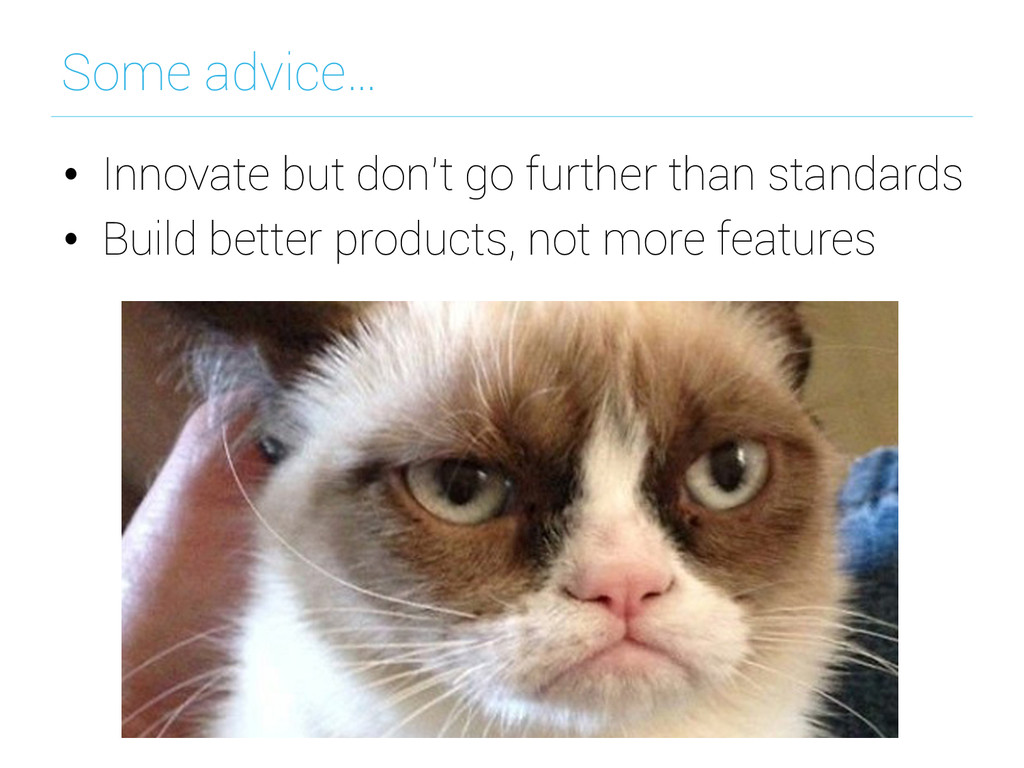 Some advice… • Innovate but don't go further t...
