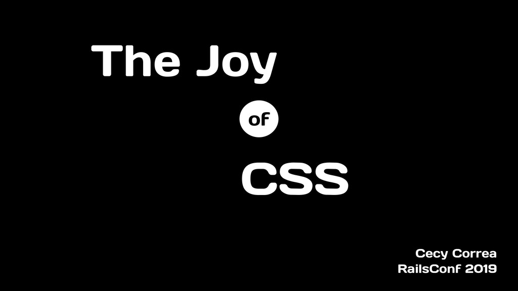 The Joy Cecy Correa RailsConf 2019 CSS of