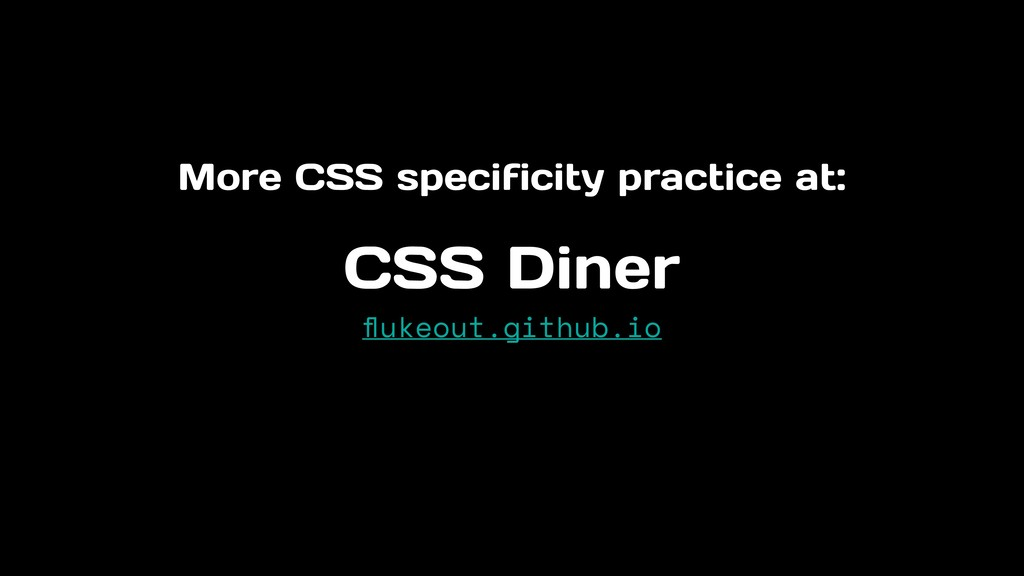 More CSS specificity practice at: CSS Diner fluk...