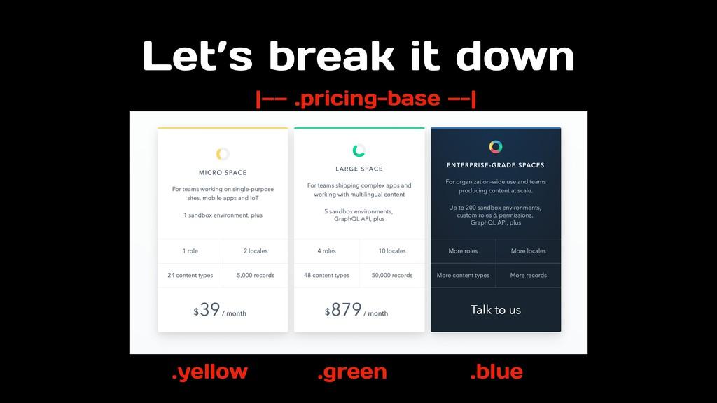 Let's break it down |—— .pricing-base —-| .blue...