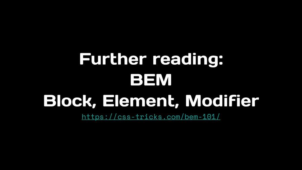 Further reading: BEM Block, Element, Modifier...