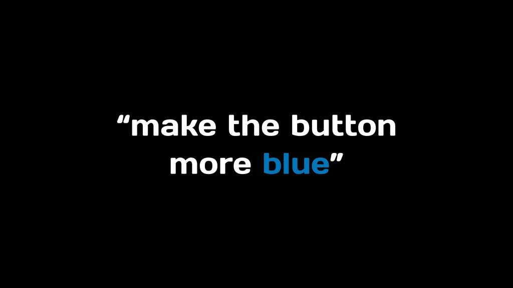 """make the button more blue"""
