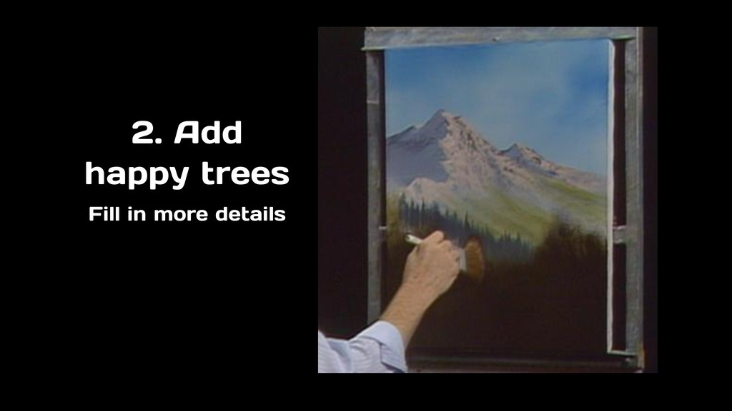 2. Add happy trees Fill in more details
