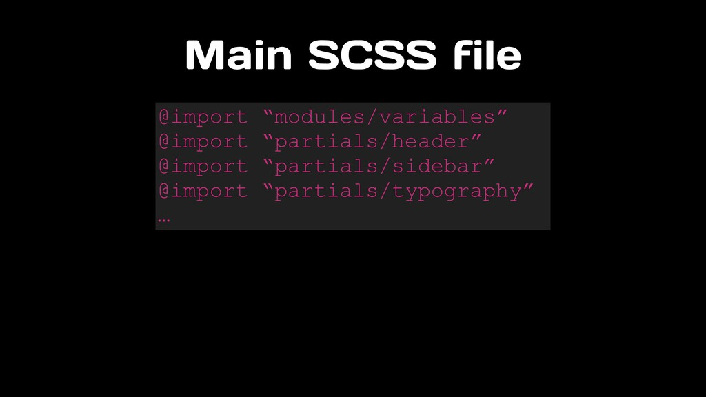 "Main SCSS file @import ""modules/variables"" @imp..."