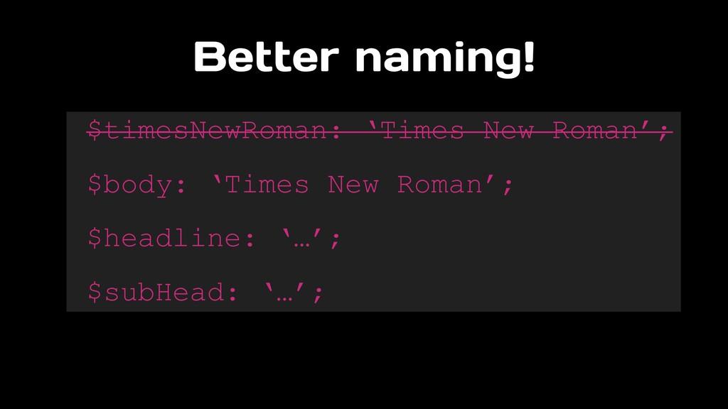 Better naming! $timesNewRoman: 'Times New Roman...