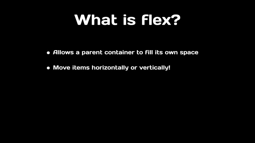 What is flex? • Allows a parent container to fi...