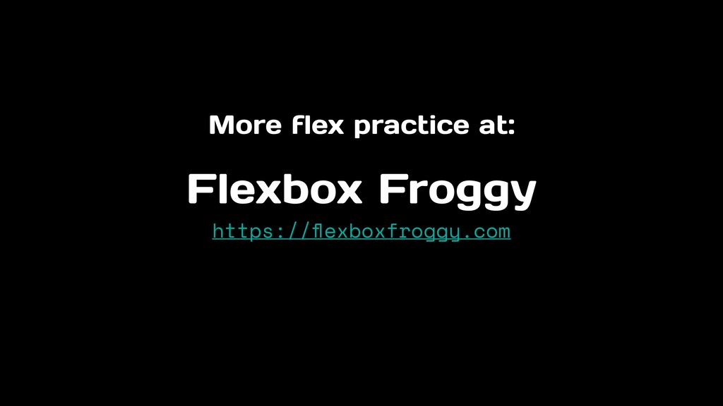 More flex practice at: Flexbox Froggy https://fl...