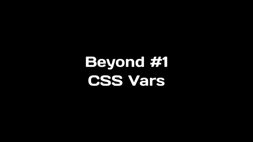 Beyond #1 CSS Vars