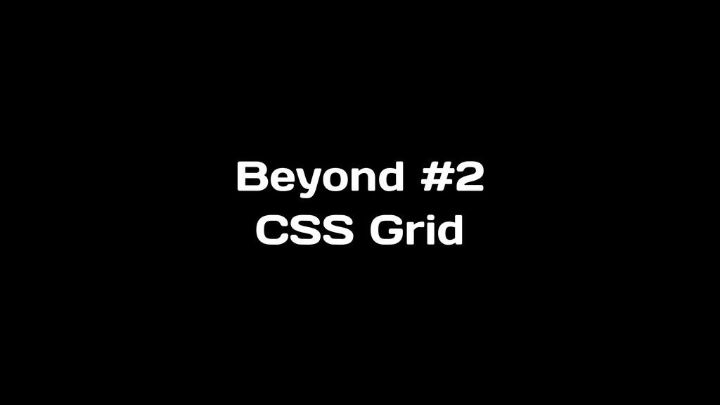Beyond #2 CSS Grid