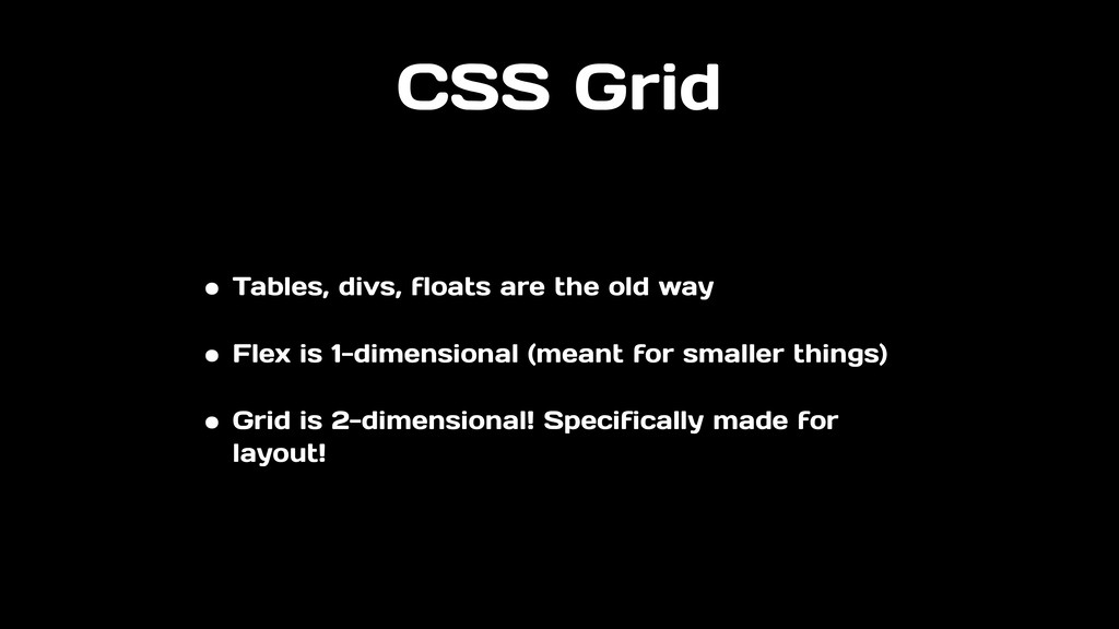 CSS Grid • Tables, divs, floats are the old way...