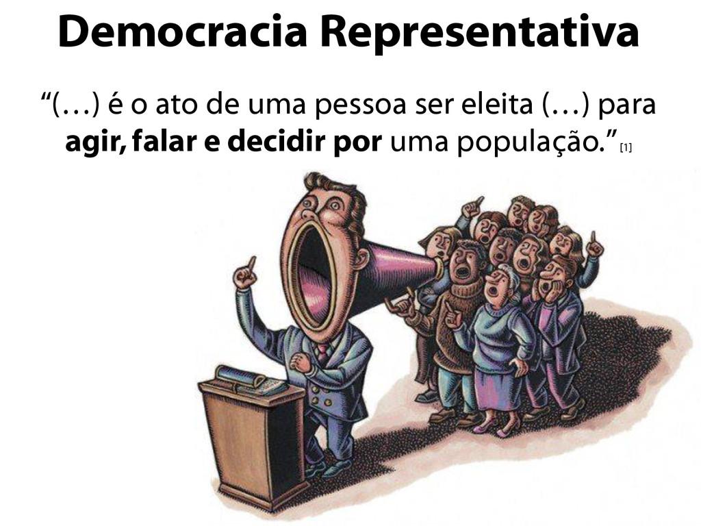 """Democracia Representativa """"(…) é o ato de uma p..."""