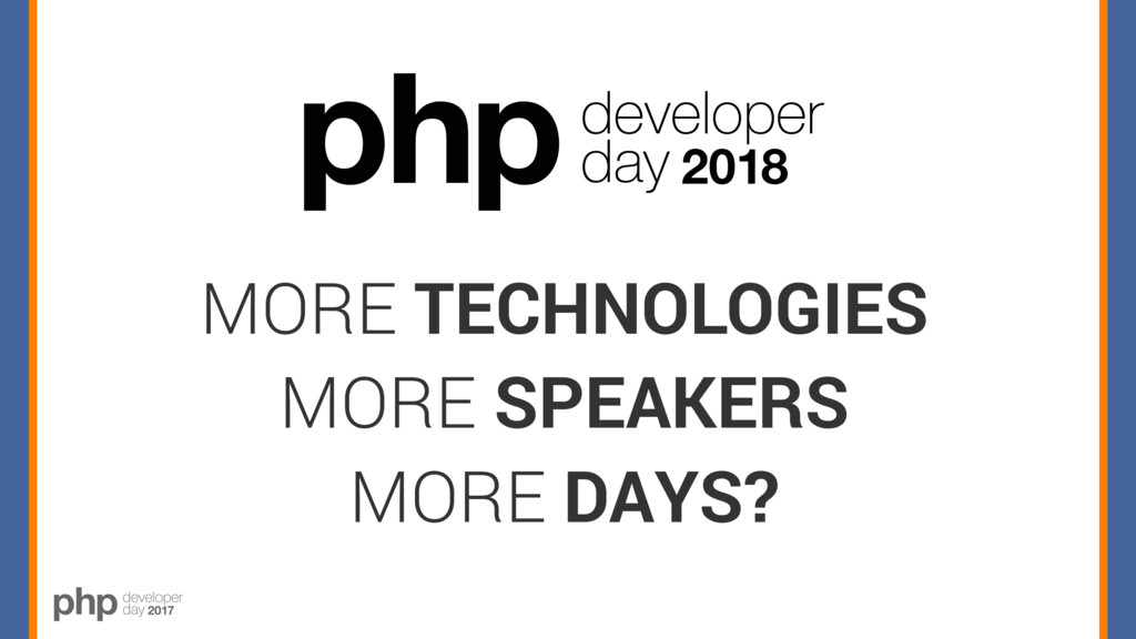 2018 MORE TECHNOLOGIES MORE SPEAKERS MORE DAYS?