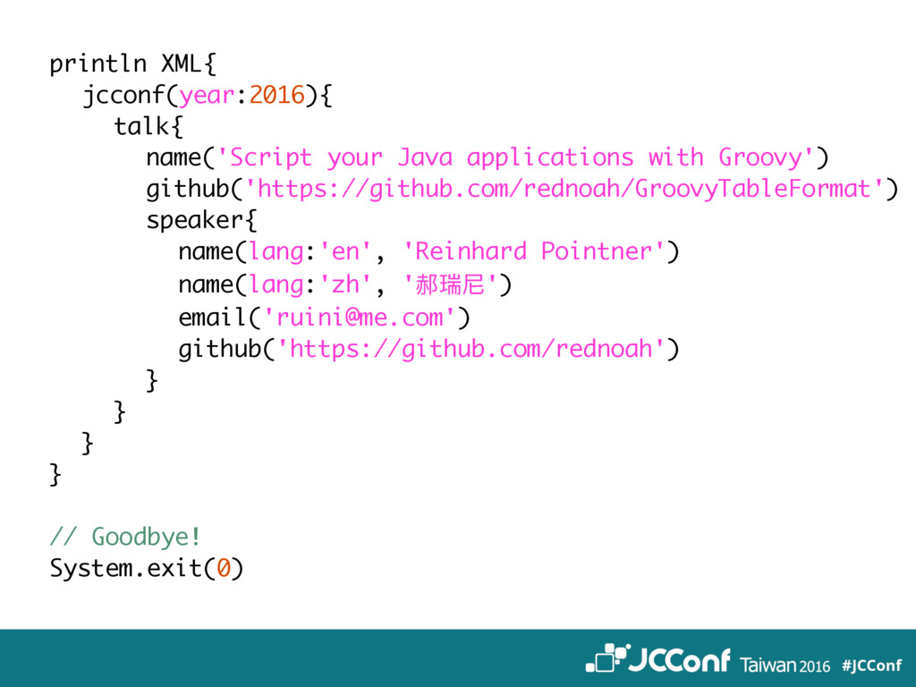 println XML{ jcconf(year:2016){ talk{ name('Scr...