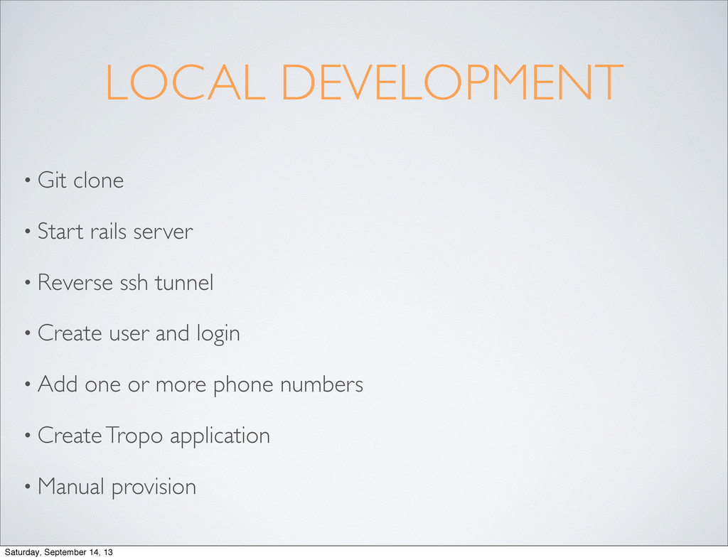 LOCAL DEVELOPMENT • Git clone • Start rails ser...