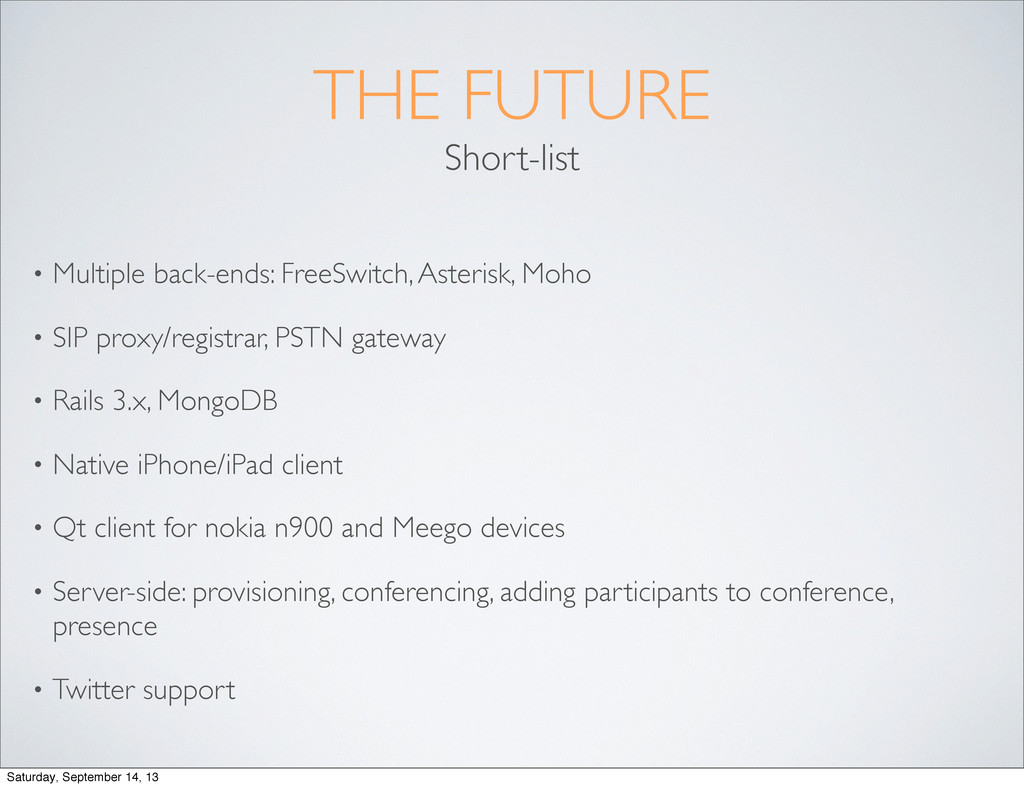 THE FUTURE Short-list • Multiple back-ends: Fre...