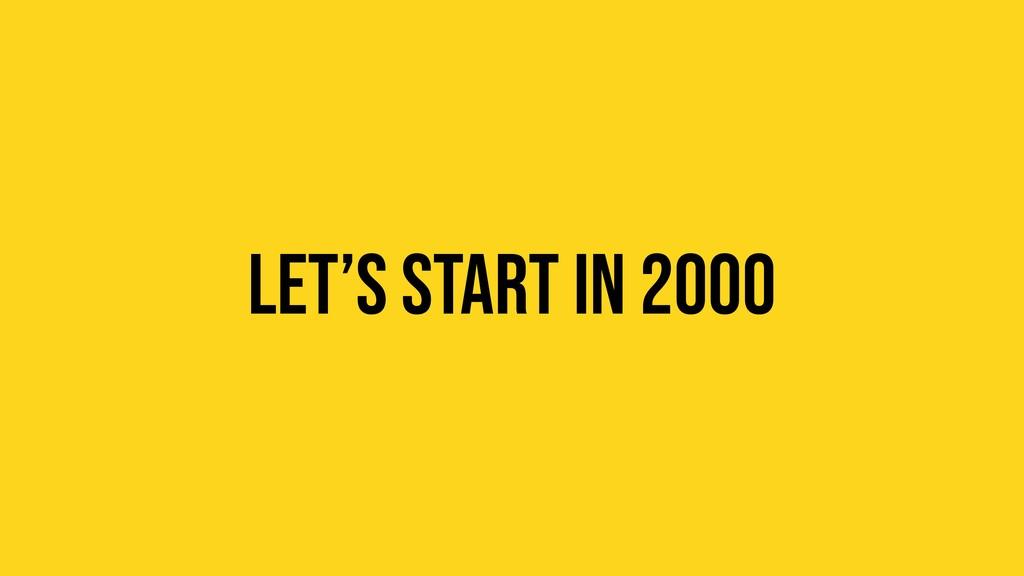 Let's start in 2000