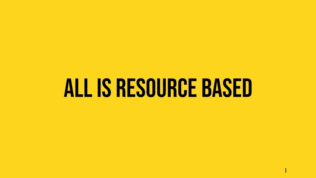 All is resource based ]
