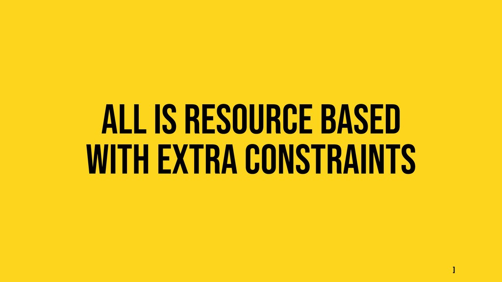 All is resource based With extra constraints ]