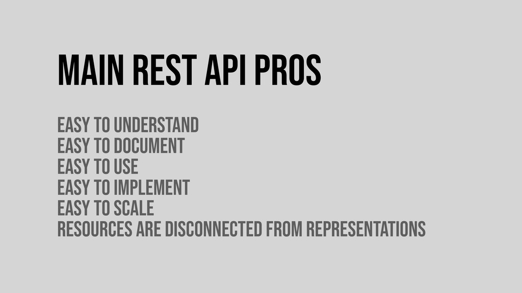 Main REST API pros Easy to understand Easy to d...