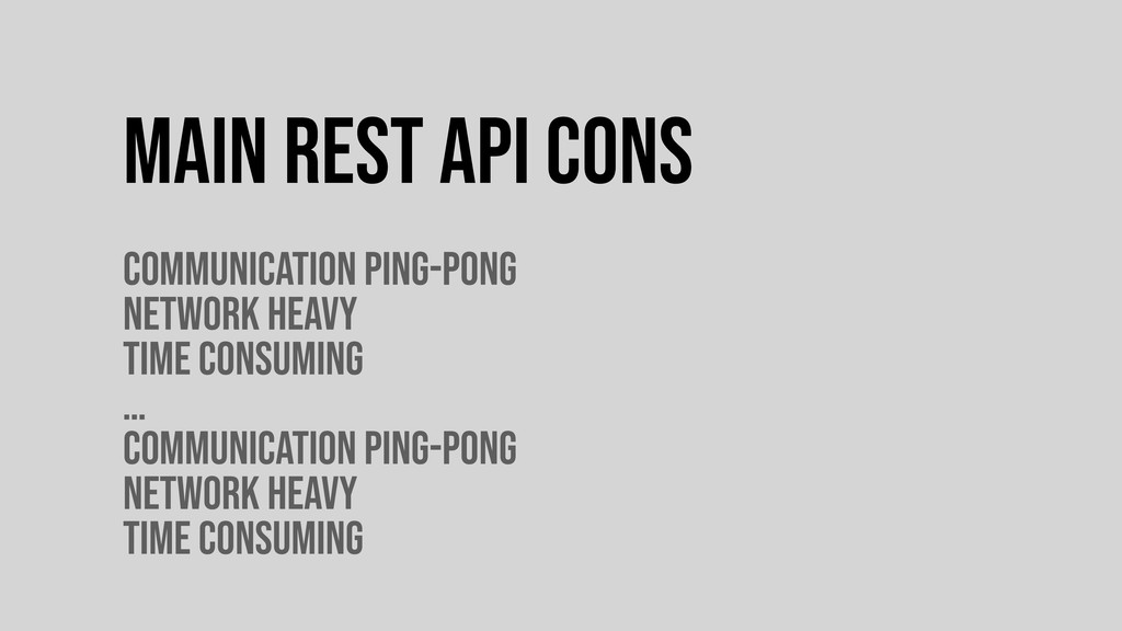 Main REST API cons Communication ping-pong Netw...