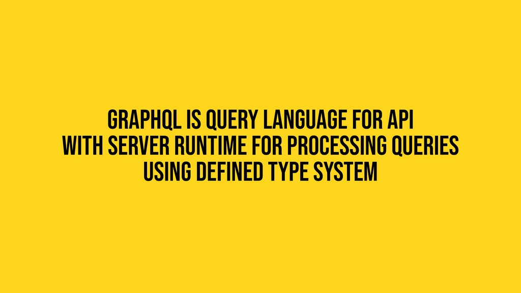 Graphql is query language for api With server r...
