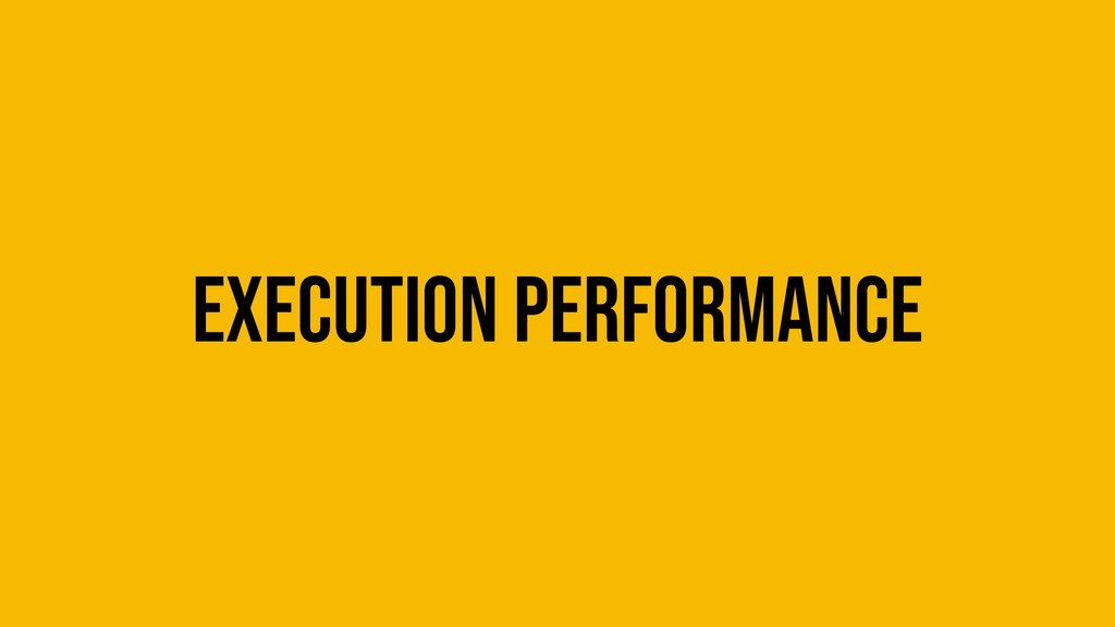 Execution performance