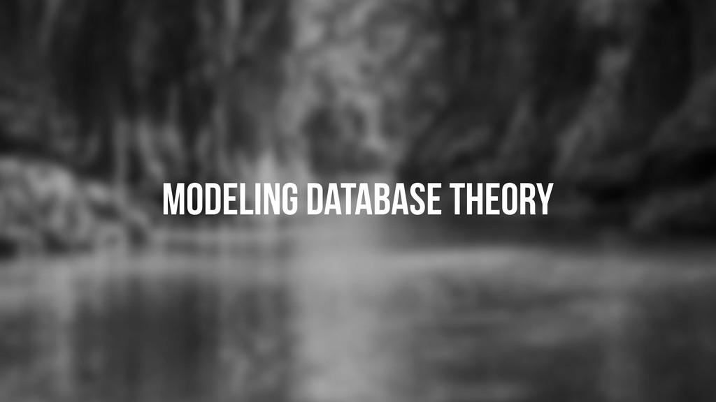 Modeling database theory