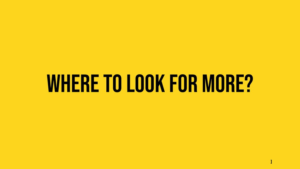 Where to look for more? ]