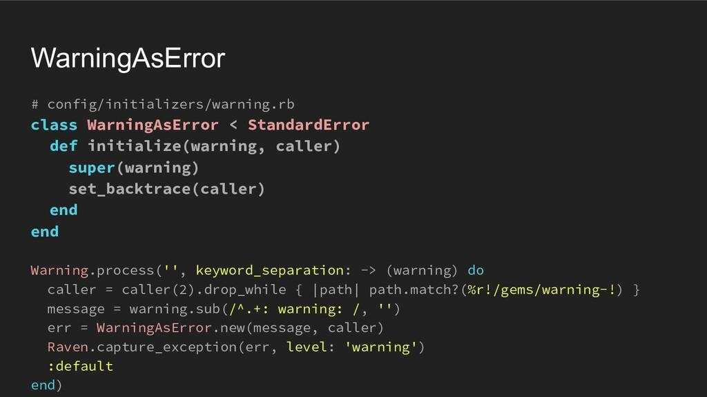 WarningAsError # config/initializers/warning.rb...