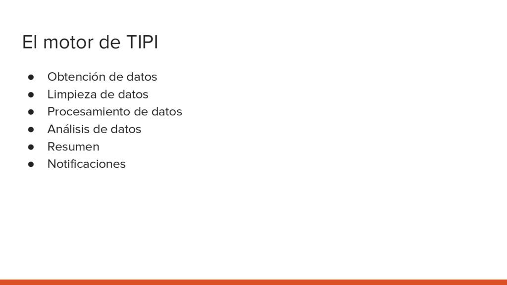 El motor de TIPI ● Obtención de datos ● Limpiez...