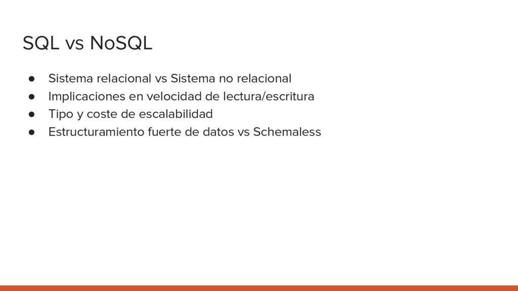 SQL vs NoSQL ● Sistema relacional vs Sistema no...