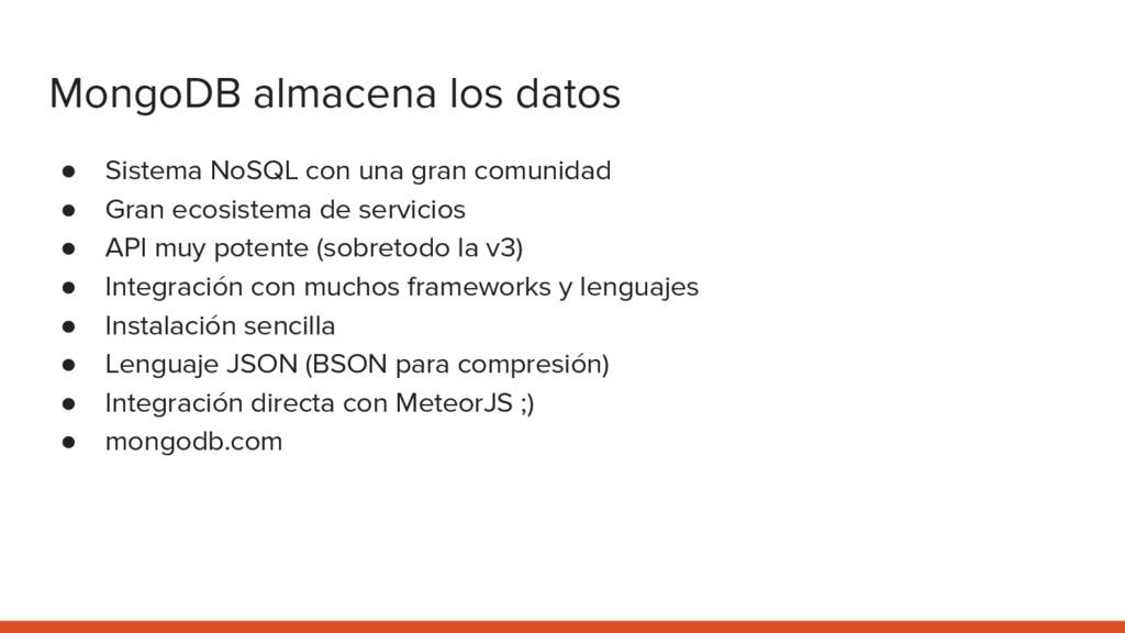 MongoDB almacena los datos ● Sistema NoSQL con ...