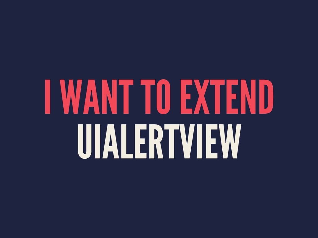 I WANT TO EXTEND UIALERTVIEW