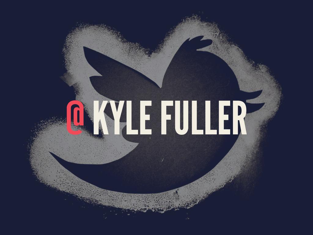 @ KYLE FULLER