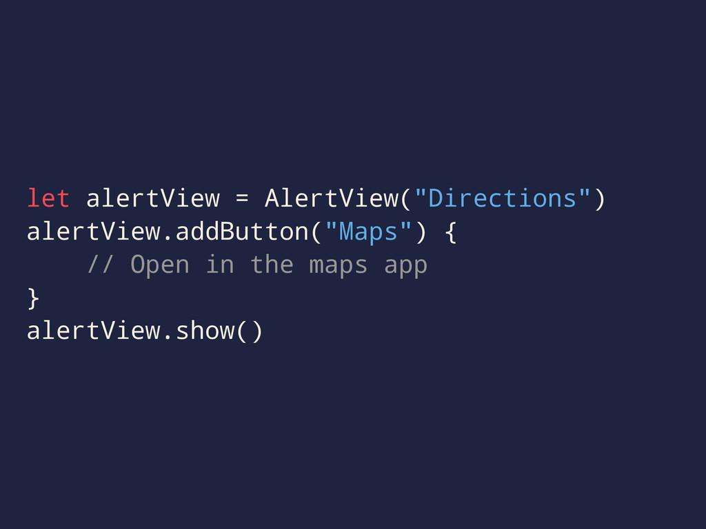 """let alertView = AlertView(""""Directions"""") alertVi..."""