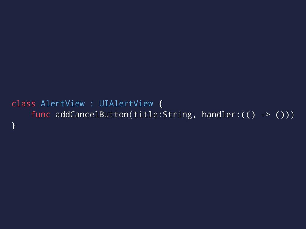 class AlertView : UIAlertView { func addCancelB...