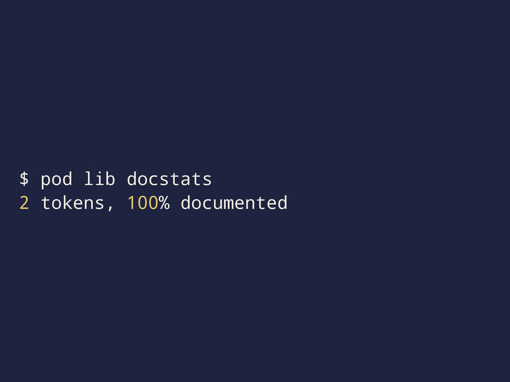 $ pod lib docstats 2 tokens, 100% documented