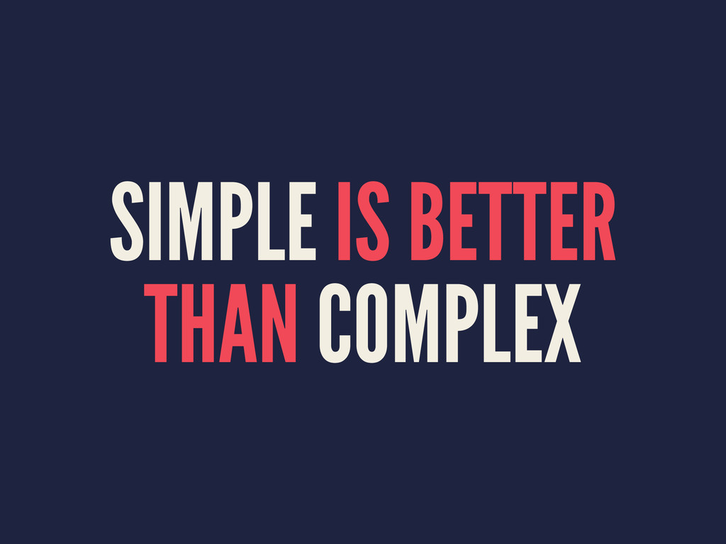 SIMPLE IS BETTER THAN COMPLEX