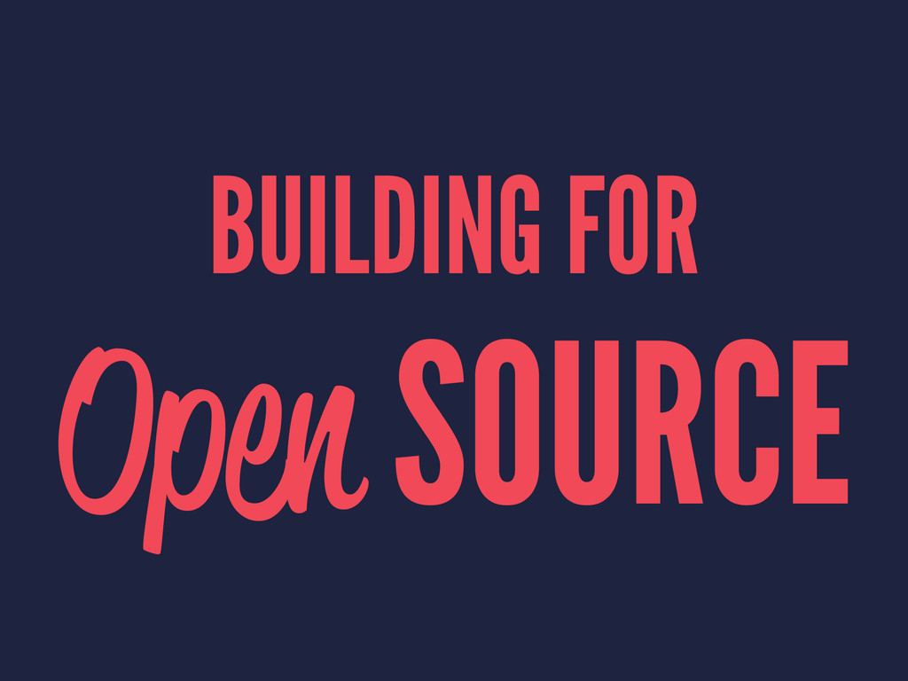 BUILDING FOR Open SOURCE
