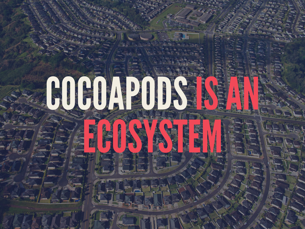 COCOAPODS IS AN ECOSYSTEM