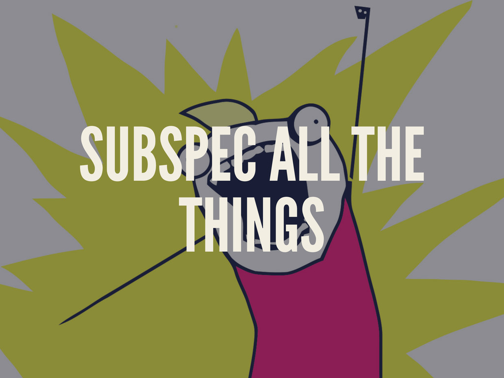 SUBSPEC ALL THE THINGS