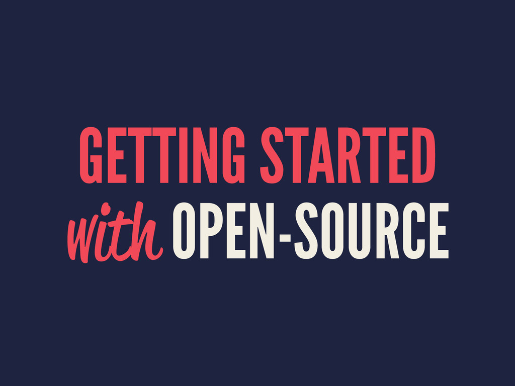 GETTING STARTED with OPEN-SOURCE